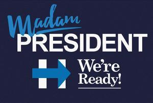 Madam President We Are Ready!