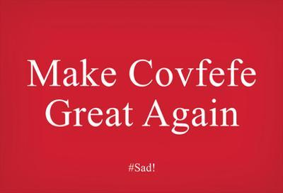 Make Covfefe Great Again