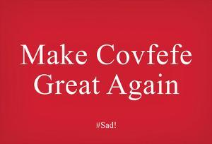 Make Covfefe Great Again