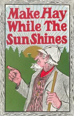 Make Hay While the Sun Shines