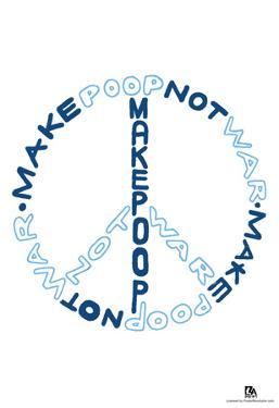 Make Poop Not War Blue Text Poster
