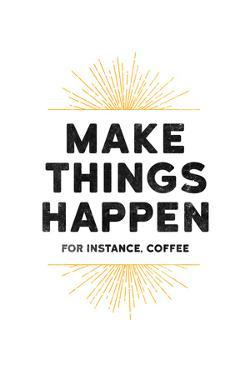 Make Things Happen - For Instance, Coffee