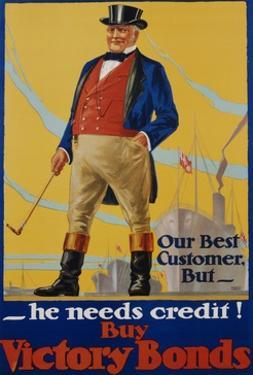 He Needs Credit! Buy Victory Bonds Poster by Malcolm Gibson