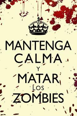 Mantenga Calma Y Matar Los Zombies