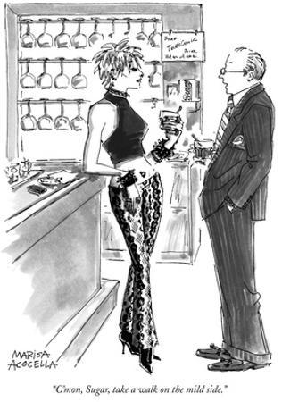 """C'mon, Sugar, take a walk on the mild side."" - New Yorker Cartoon"