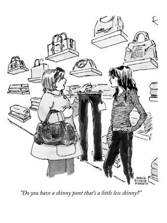 """""""Do you have a skinny pant that's a little less skinny?"""" - New Yorker Cartoon"""