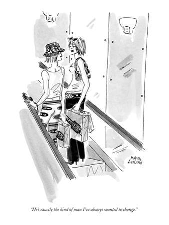 """""""He's exactly the kind of man I've always wanted to change."""" - New Yorker Cartoon"""