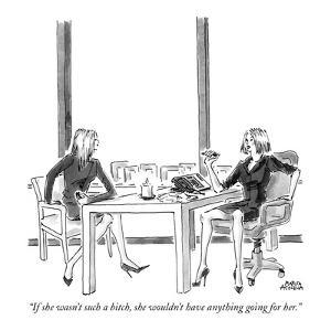 """""""If she wasn't such a bitch, she wouldn't have anything going for her."""" - New Yorker Cartoon by Marisa Acocella Marchetto"""
