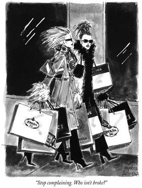 """Stop complaining. Who isn't broke?"" - New Yorker Cartoon by Marisa Acocella Marchetto"