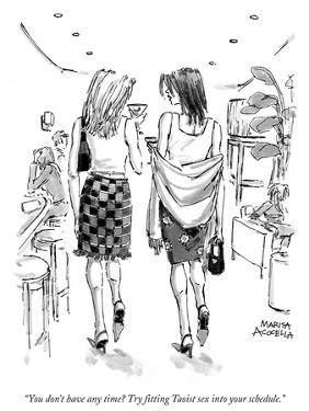 """""""You don't have any time? Try fitting Taoist sex into your schedule."""" - New Yorker Cartoon by Marisa Acocella Marchetto"""