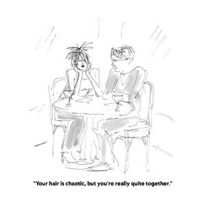 """""""Your hair is chaotic, but you're really quite together."""" - Cartoon by Marisa Acocella Marchetto"""