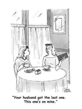 """""""Your husband got the last one.  This one's on mine."""" - Cartoon"""