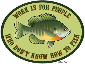 Work for People Who Don't Fish by Mark Frost