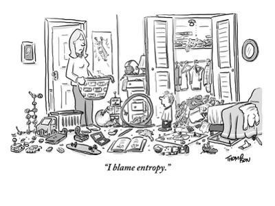 """""""I blame entropy."""" - New Yorker Cartoon"""