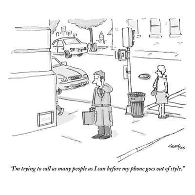 """""""I'm trying to call as many people as I can before my phone goes out of st…"""" - New Yorker Cartoon"""