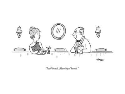 """""""I sell bonds. Municipal bonds."""" - New Yorker Cartoon"""