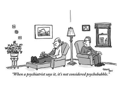 """""""When a psychiatrist says it, it's not considered psychobabble."""" - New Yorker Cartoon"""