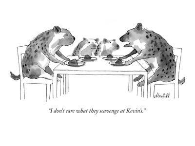 """""""I don't care what they scavenge at Kevin's."""" - New Yorker Cartoon"""