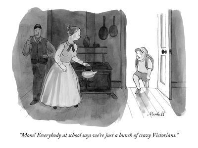 """""""Mom! Everybody at school says we're just a bunch of crazy Victorians."""" - New Yorker Cartoon"""