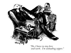 """No, I have to stay here and work.  I'm unloading copper."" - New Yorker Cartoon by Mary Petty"