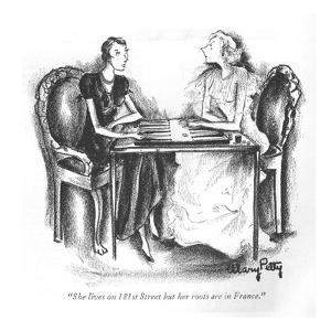 """She lives on 181st Street but her roots are in France."" - New Yorker Cartoon by Mary Petty"