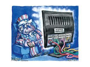 Media inputs. Snark. Bile. Hysteria. Facts. by Matt Wuerker