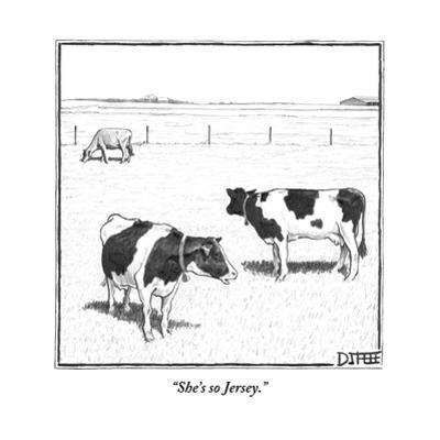 """She's so Jersey."" - New Yorker Cartoon by Matthew Diffee"