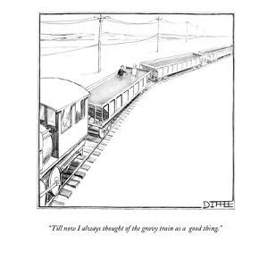 """Till now I always thought of the gravy train as a  good thing."" - New Yorker Cartoon by Matthew Diffee"