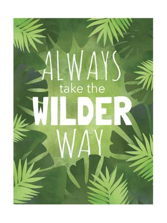 Always Take the Wilder Way by Megan Jurvis