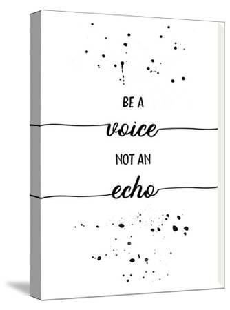Be A Voice Not An Echo by Melanie Viola