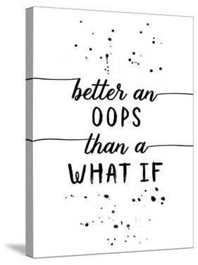 Better An Oops Than A What If by Melanie Viola