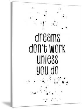 Dreams Don't Work Unless You Do by Melanie Viola