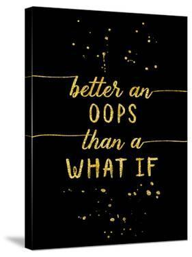 Gold Better An Oops Than A What If by Melanie Viola