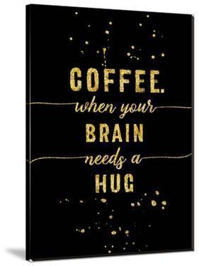 Gold Coffee When Your Brain Needs A Hug by Melanie Viola