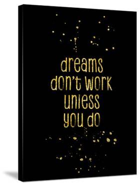 Gold Dreams Dont Work Unless You Do by Melanie Viola