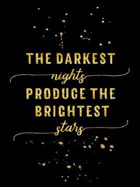 Gold The Darkest Nights Produce The Brightest Stars by Melanie Viola