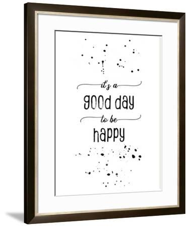 It Is A Good Day To Be Happy by Melanie Viola