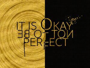 It Is Okay Not To Be Perfect Gold by Melanie Viola