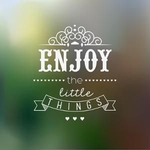 Enjoy The Little Things Quote Typographical Background by Melindula