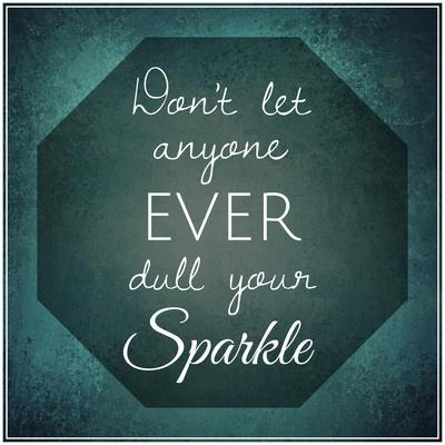 Inspirational Typographic Quote - Don't Let Anyone Ever Dull Your Sparkle