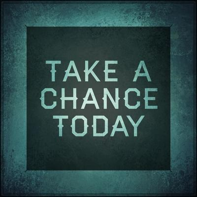 Inspirational Typographic Quote - Take a Chance Today