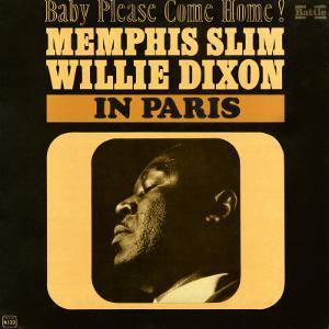 Memphis Slim and Willie Dixon - In Paris: Baby Please Come Home!