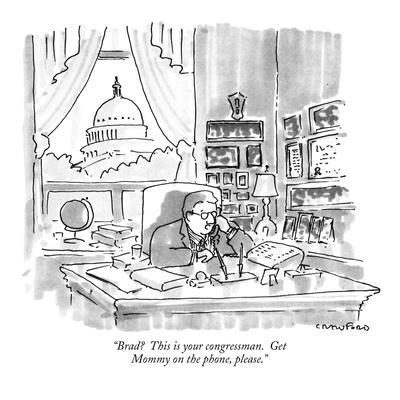 """""""Brad?  This is your congressman.  Get Mommy on the phone, please."""" - New Yorker Cartoon"""