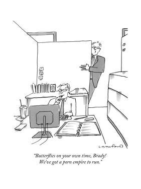 """Butterflies on your own time, Brady! We've got a porn empire to run."" - New Yorker Cartoon by Michael Crawford"