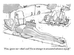 """""""Fine, ignore me?that's cool! I'm no stranger to unwanted advances myself."""" - New Yorker Cartoon by Michael Crawford"""