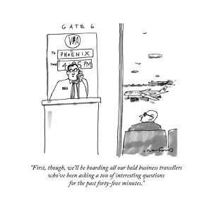 """First, though, we'll be boarding all our bald business travellers who've ?"" - New Yorker Cartoon by Michael Crawford"