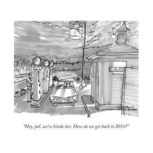 """Hey, pal, we're kinda lost. How do we get back to 2016?"" - New Yorker Cartoon by Michael Crawford"