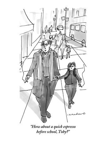 """""""How about a quick espresso before school, Toby?"""" - New Yorker Cartoon"""