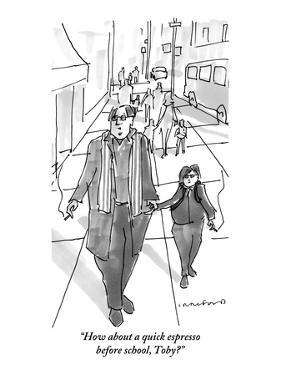"""How about a quick espresso before school, Toby?"" - New Yorker Cartoon by Michael Crawford"