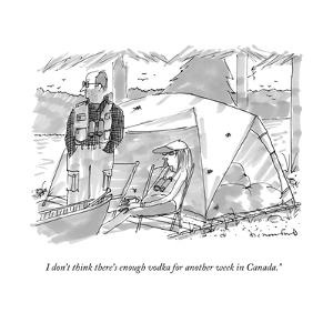 """I don't think there's enough vodka for another week in Canada."" - New Yorker Cartoon by Michael Crawford"